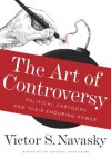 The Art of Controversy: Political Cartoons and Their Enduring Power - Victor S. Navasky
