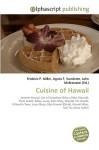 Cuisine of Hawaii - Agnes F. Vandome, John McBrewster, Sam B Miller II
