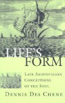 Life's Form: Late Aristotelian Conceptions of the Soul - Dennis Des Chene