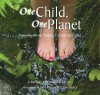 One Child, One Planet: Inspiration for the Young Conservationist - Bridget McGovern Llewellyn, Carl R. Sams II, Jean Stoick