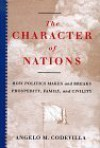 The Character Of Nations: How Politics Makes And Breaks Prosperity, Family, And Civility - Angelo M. Codevilla