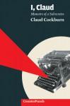 I, Claud: Memoirs of a Subversive - Claud Cockburn, Alexander Cockburn