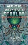 What to Do When You Meet Cthulhu: A Guide to Surviving the Cthulhu Mythos - Rachel Gray, William Jones