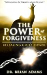 The Power of Forgiveness: Releasing God's Power - Sid Roth, Brian Adams