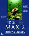3D Studio Max 2 Fundamentals [With Includes All Models and Textures Used in the Book] - Michael Todd Peterson, Larry Minton