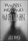 Vampires, Mummies and the Holy Ghost - Ali Vali