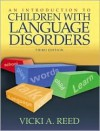 Introduction to Children with Language Disorders, An (3rd Edition) - Vicki A. Reed