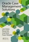 Oracle Case Management Solutions - Léon Smiers, Manas Deb, Joop Koster, Prasen Palvankar