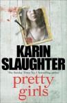 Pretty Girls: A Novel - Karin Slaughter