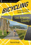 Bicycling Los Angeles County: A Guide to Great Road Bike Rides - Patrick Brady