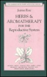 Herbs &Amp; Aromatherapy For The Reproductive System: Men And Women - Jeanne Rose