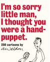 I'm So Sorry Little Man, I Thought You Were a Hand-Puppet: 250 Cartoons by A. Weldon - Andrew Weldon