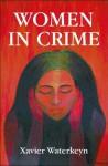 Women in Crime: The Inside Story of Life Behind Bars - Xavier Waterkeyn