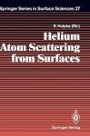 Helium Atom Scattering from Surfaces - E. Hulpke, D. Neuhaus, V. Celli, G. Comsa, R.B. Doak, J.W.M. Frenken, B.J. Hinch, H. Hoinkes, K. Kern, A.M. Lahee, J. Lapujoulade, J.R. Manson, L. Miglio, B. Poelsema