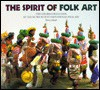 The Spirit Of Folk Art: The Girard Collection At The Museum Of International Folk Art - Henry Glassie, Museum of New Mexico, Michel Monteaux