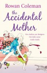 The Accidental Mother by Rowan Coleman (16-Mar-2006) Paperback - Rowan Coleman