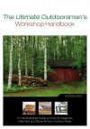 The Ultimate Outdoorsman's Workshop Handbook: A Fully Illustrated Guide on How to Organize, Maintain, and Store All Your Outdoor Gear - Monte Burch