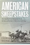 American Sweepstakes: How One Small State Bucked the Church, the Feds, and the Mob to Usher in the Lottery Age - Kevin Flynn