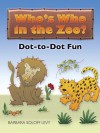 Who's Who in the Zoo? Dot-to-Dot Fun - Barbara Soloff Levy