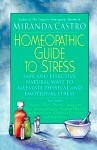 Homeopathic Guide to Stress: Safe and Effective Natural Ways to Alleviate Physical and Emotional Stress - Miranda Castro