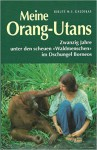 """Meine Orang-Utans. Zwanzig Jahre unter den scheuen """"Waldmenschen"""" im Dschungel Borneos - Birute M. F. Galdikas, Karl A. Klewer"""