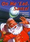 On Me 'ead, Santa! - Unknown Author 26