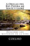 A Orillas del Río Piedra me Senté y Lloré: Descubre los misterios de la vida (Spanish Edition) - Paulo Coelho, Fillip Darrem