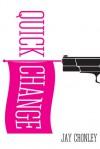 Quick Change - Jay Cronley