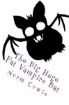 The Big Huge Fat Vampire Bat - a vampire short (characters from Fang Face and WereWoof) - Norm Cowie