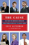 The Cause: The Fight for American Liberalism from Franklin Roosevelt to Barack Obama - Eric Alterman, Kevin Mattson
