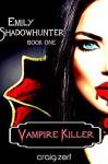 Emily Shadowhunter 1 - a Vampire, Shapeshifter, Werewolf novel.: Book 1: VAMPIRE KILLER - Craig Zerf
