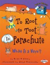 To Root, to Toot, to Parachute: What is a Verb?: What Is a Verb? (Words are CATegorical) - Brian Cleary, Jenya Prosmitsky