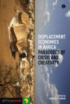 Displacement Economies in Africa: Paradoxes of Crisis and Creativity - Amanda Hammar