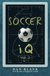 Soccer iQ - Vol. 2: More of What Smart Players Do (Volume 2) - Dan Blank