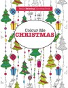 Colour Me Christmas ( A Really RELAXING Colouring Book) - Elizabeth James