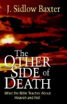 The Other Side of Death: What the Bible Teaches About Heaven and Hell - J. Sidlow Baxter
