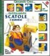 Giocando creo... riutilizzando scatole e scatoloni - Emanuela Bussolati, Chiara Bordoni