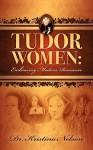 Tudor Women: Embracing Modern Romance - Kristina Nelson