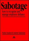 Sabotage: How to Recognise and Manage Employee Defiance - Farhad Analoui, Andrew P. Kakabadse
