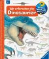 Wir erforschen die Dinosaurier - Angela Weinhold
