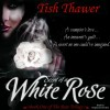 Scent of a White Rose: The Rose Trilogy, Book 1 - Tish Thawer, Stephanie Bentley