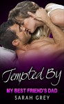 Romance: Tempted By My Best Friend's Dad - Sarah Grey