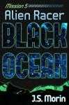 Alien Racer: Mission 5 (Black Ocean) - J.S. Morin