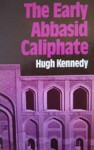 The Early Abbasid Caliphate: A Political History - Hugh Kennedy
