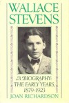 Wallace Stevens: The Early Years: 1879-1923 - Joan Richardson