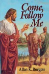 Come, Follow Me - Allan Burgess