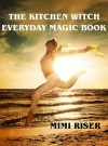 The Kitchen Witch Everyday Magic Book (The Kitchen Witch Collection) - Mimi Riser