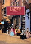 The Female Detective (British Library Crime Classics) - Andrew Forrester
