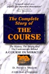 "Complete Story of the Course: The History, the People, and the Controversies Behind ""A Course in Miracles"" - D. Patrick Miller"