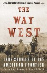 The Way West: True Stories of the American Frontier - James A. Crutchfield, Western Writers of America, Western Writers of America Staff, Paul Andrew Hutton